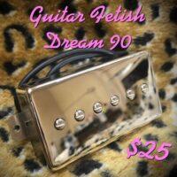 Guitar Fetish Dream 90 pickup - $25